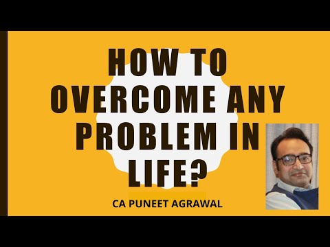 How to overcome any Problem in life   Adv (CA) Puneet Agrawal