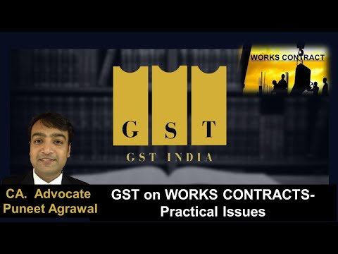 GST on WORKS CONTRACTS- Practical Issues By CA Advocate Puneet Agrawal